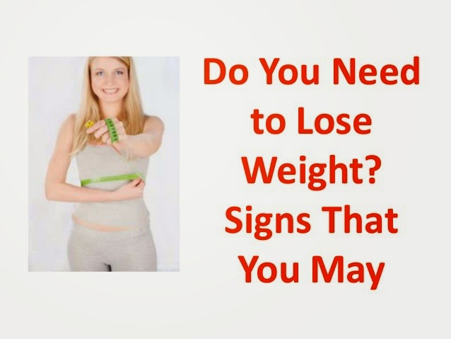 Do You Need to Lose Weight Signs That You May